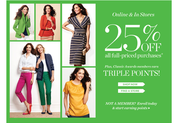 Online and in Stores 25% Off all full-priced purchases. Plus, Classic Awards members earn Triple Points! Shop Now. Find a Store. Enroll Today.