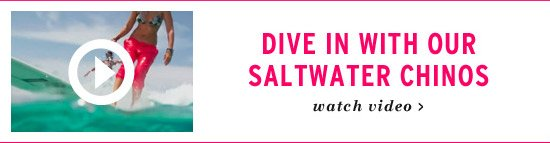 Dive in with our Saltwater Chinos - Watch Video