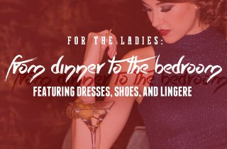 For The Ladies: From Dinner To The Bedroom