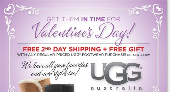 Give the ultimate Valentine's Day gifts and get them in time! Shop the new & classic UGG® Australia styles and enjoy FREE 2nd Day Shipping and a FREE Spa Kit with any regular priced purchase!* Shop now to find the best selection at The Walking Company.
