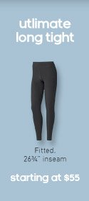 ultimate long tight, Fitted. 26 3/4'' inseam, starting at $55