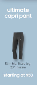 ultimate capri pant, Slim hip, fitted leg. 20'' inseam, starting at $50