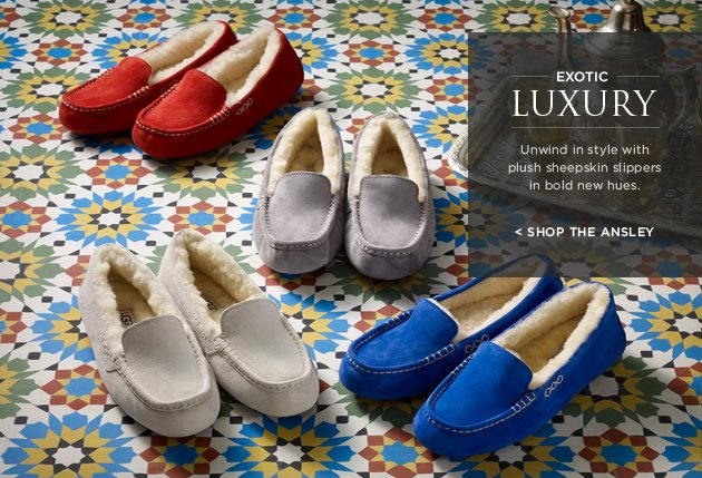 Exotic Luxury - Unwind in style with plush sheepskin slippers in bold new hues. - Shop the Ansley >