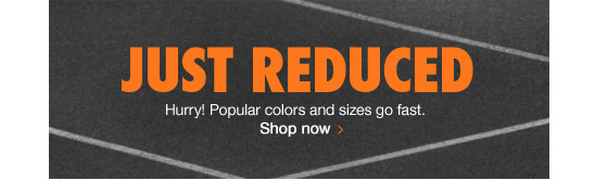 JUST REDUCED | Hurry! Popular colors and sizes go fast. | Shop now