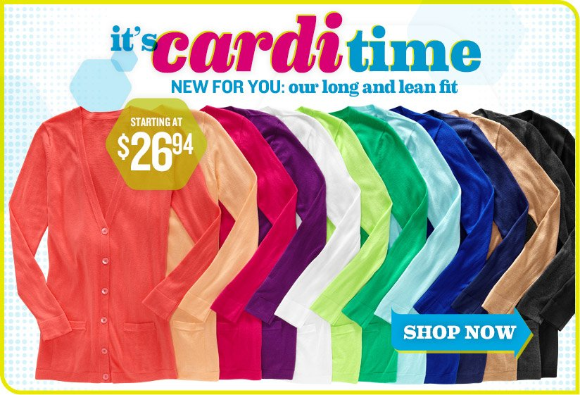 it's carditime | NEW FOR YOU: our long and lean fit | STARTING AT $26.94 | SHOP NOW