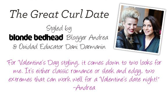 The Great Curl Date Styled by blonde bedhead Blogger Andrea and Ouidad Educator Dani Darmanin 'For Valentine's Day styling, it comes down to two looks for me. It's either classic romance or sleek and edgy, two extremes that can work well for a Valentine's date night!' -Andrea