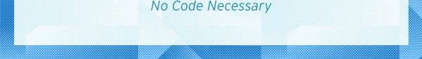 No Code Necessary