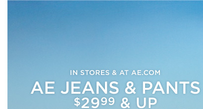 In Stores & At AE.com | AE Jeans & Pants $29.99 & Up