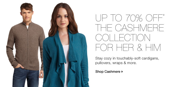 Up To 70% Off* The Cashmere Collection For Her & Him
