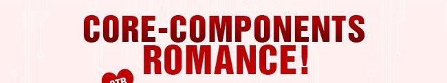 CORE-COMPONENTS ROMANCE!