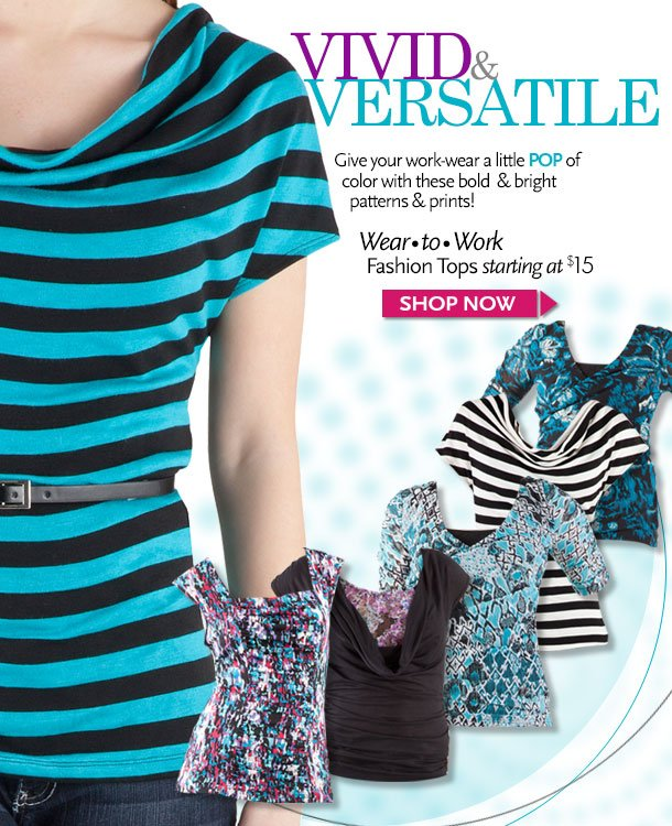 VIVID AND VERSATILE! Give your work wear a little POP of color with these bold and bright patterns and prints!