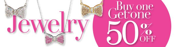 JEWELRY Buy One, Get One 50% OFF!