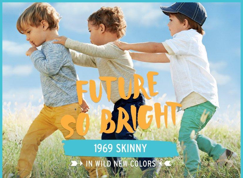 FUTURE SO BRIGHT   1969 SKINNY   IN WILD NEW COLORS