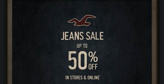 JEANS SALE UP TO 50% OFF IN STORES & ONLINE*