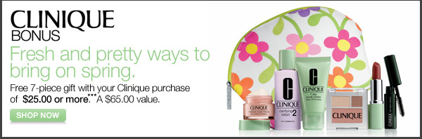 Bring out your glow with fresh-in-an-instant skin care and colour. Receive a FREE 7-pc. gift with your Clinique purchase of $25 or more.*** A $65 value.