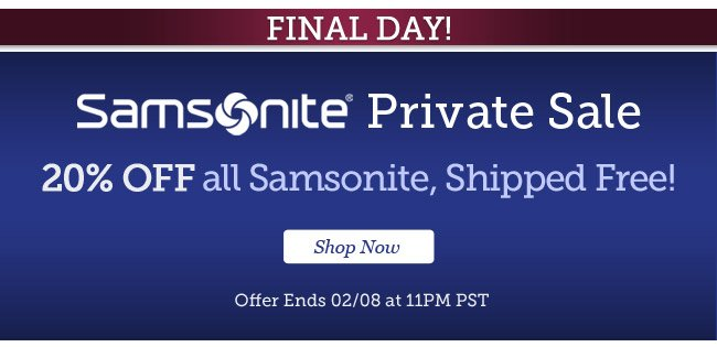 FINAL DAY! | Samsonite Private Sale | 20% Off all Samsonite, Shipped Free | Offer ends 02/08 at 11PM PST | Shop Now