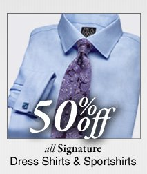 50% Off* Signature Dress Shirts & Sportshirts