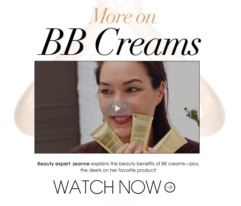 More on BB Creams Beauty expert Jeanne explains the beauty benefits of BB creams—plus, the deets on her favorite product! Watch Now>>