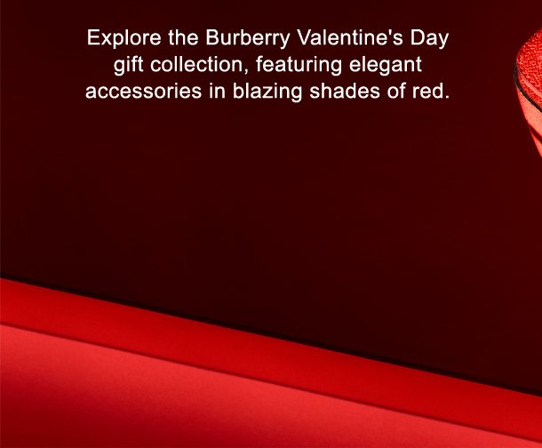 Explore the Burberry Valentine's Day gift collection, featuring elegant accessories in blazing shades of red.