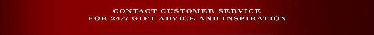 Contact Customer Service for 24/7 gift advice and inspiration