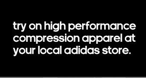 try on high performance  compression apparel at your local adidas store