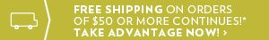 Free shipping on orders of $50 or more continues!*