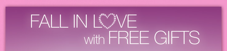 Fall in love with FREE Gifts