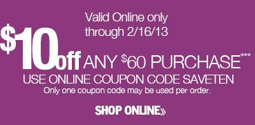 $10 off online code SAVETEN valid through 2/16/13