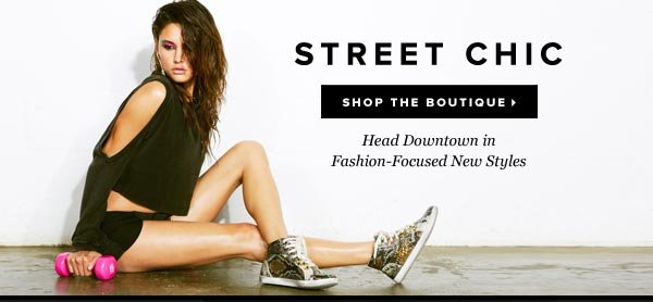 Head Downtown With Our Latest Street Chic Boutique - Come & See