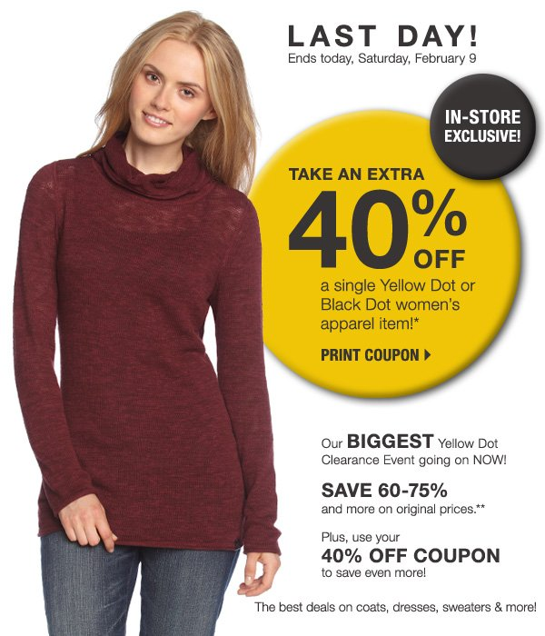 LAST DAY! Ends today, Saturday, February 9 IN-STORE EXCLUSIVE! Take an extra 40% off a single Yellow Dot or Black Dot apparel item!* Print coupon