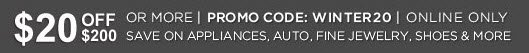 $20 OFF $200 OR MORE | promo code: WINTER20 | ONLINE ONLY | SAVE ON APPLIANCES, AUTO, FINE JEWELRY, SHOES & MORE