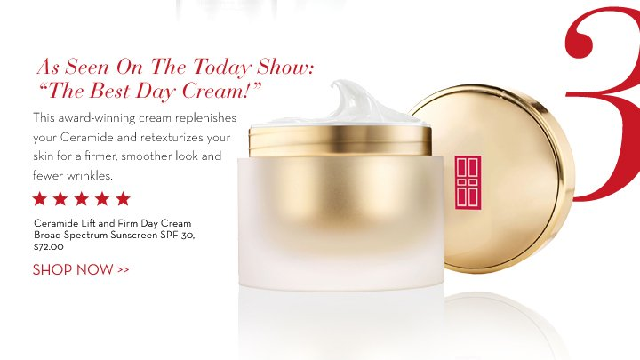 """As Seen On The Today Show: """"Then Best Day Cream!"""" This award-winning cream replenishes your Ceramide and  retexturizes your skin for a firmer, smoother look and fewer wrinkles. Ceramide Lift and Firm Cream Broad Spectrum Sunscreen SPF 30, $72.00. SHOP NOW."""