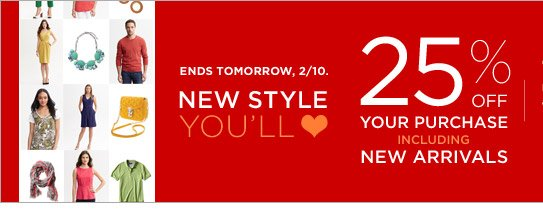 ENDS TOMORROW, 2/10. NEW STYLE YOU YOU'LL ♥ | 25% OFF YOUR PURCHASE INCLUDING NEW ARRIVALS