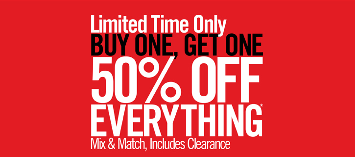 LIMITED TIME ONLY - BUY ONE, GET ONE 50% OFF EVERYTHING*