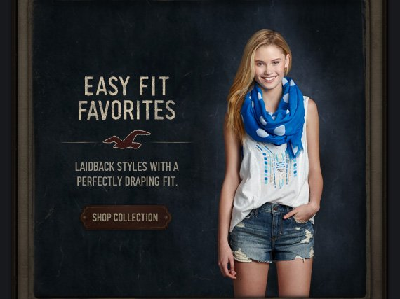 EASY FIT FAVORITES LAIDBACK STYLES WITH A PERFECTLY DRAPING FIT. SHOP COLLECTION