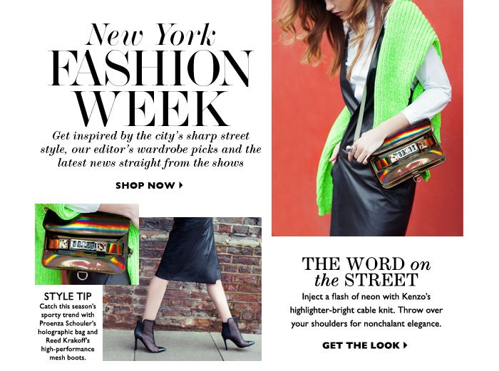 New York Fashion Week – Get inspired by the city´s sharp street–style, our editor's wardrobe picks and the the latest news straight from the shows The Word on the Street – Inject a flash of neon with Kenzo´s highlighter–bright cable knit. Throw over your shoulders for nonchalant elegance. GET THE LOOK