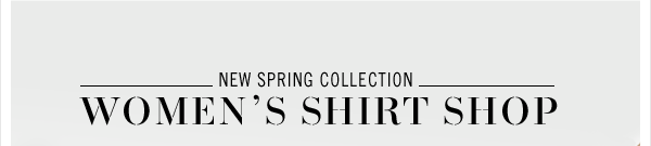NEW SPRING COLLECTION: WOMEN'S SHIRT SHOP