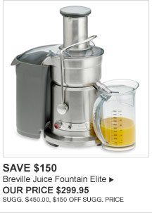 SAVE $150 - Breville Juice Fountain Elite - OUR PRICE $299.95 (SUGG. $450.00, $150 OFF SUGG. PRICE)