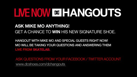 Live now. Ask Mike Mo Anything! Get a chance to win his new signature shoe. Hangout with Mike Mo and special guests right now! Mo will be taking your questions and answering them live from Skatelab. Ask questions from your Facebook or Twitter account(s).
