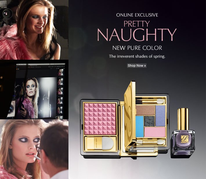 ONLINE EXCLUSIVE Pretty Naughty. New Pure Color The irreverent  shades of spring. Shop Now »