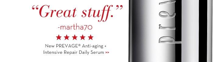 """Great Stuff."" - martha70. New PREVAGE® Anti-aging + Intensive Repair Daily Serum."