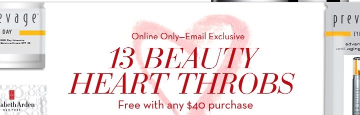 Online Only-Email Exclusive. 13 BEAUTY HEART THROBS. Free with any $40 purchase.