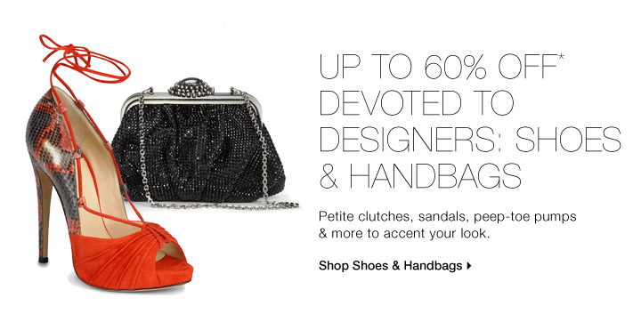 Up To 60% Off* Devoted To Designers: Shoes & Handbags