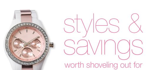 styles and  savings worth shoveling out for