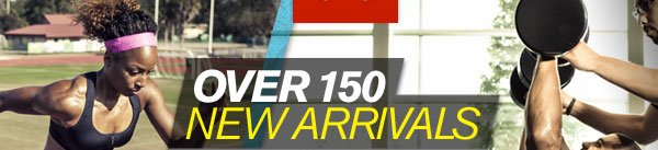 OVER 150 NEW ARRIVALS
