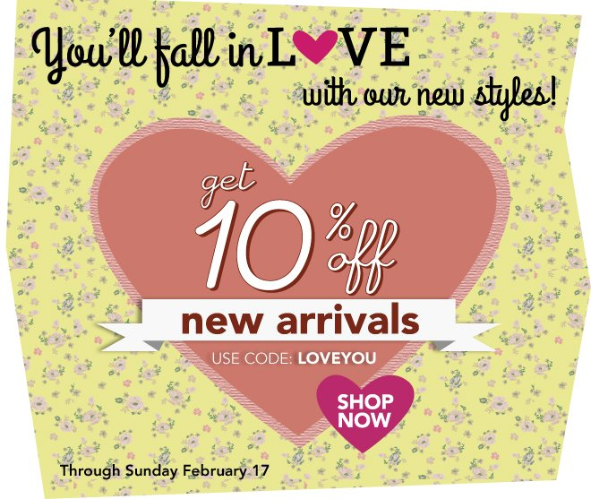 You'll fall in LOVE with our new styles, get 10% off all new arrivals!