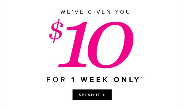 You've Got $10 to Spend! Good for 1 Week Only - Start Shopping