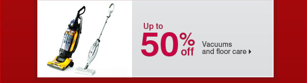 Up to 50%  off Vacuums and floor care.