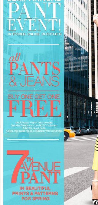 Semi annual pant event! Buy one get one free all pants and jeans - shop now!