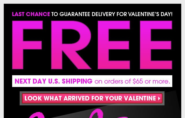 Last Chance To Guarantee Delivery For Valentine's Day ! FREE NEXT DAY U.S SHIPPING on orders of $65 or more.